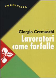 Foto Cover di Lavoratori come farfalle. La resa del più forte sindacato d'Europa, Libro di Giorgio Cremaschi, edito da Jaca Book