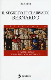 Il segreto di Clairvaux: Bernardo. La costruzione della teologia medievale
