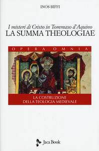 I misteri di Cristo in Tommaso d'Aquino. «La Summa Theologiae». La costruzione della teologia medievale