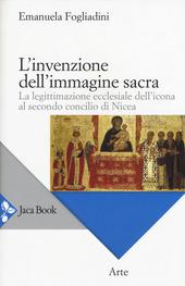 L' invenzione dell'immagine sacra. La legittimazione ecclesiale dell'icona al secondo concilio di Nicea