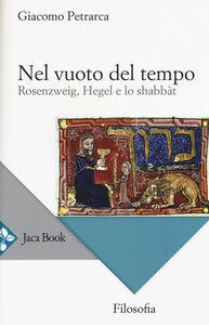 Libro Nel vuoto del tempo. Rosenzweig, Hegel e lo shabbàt Giacomo Petrarca