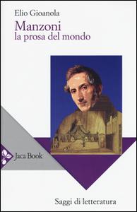 Libro Manzoni. La prosa del mondo Elio Gioanola