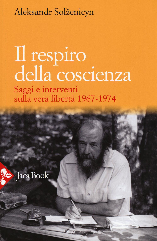 Il respiro della coscienza. Saggi e interventi sulla vera libertà 1967-1974. Con il discorso all'università di Harvard del 1978