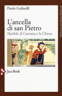L' ancella di San Pietro. Matilde di Canossa e la Chiesa - Paolo Golinelli - copertina