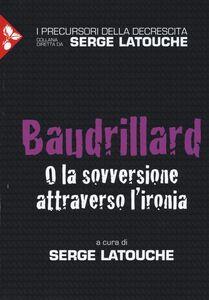 Libro Baudrillard. O la sovversione attraverso l'ironia