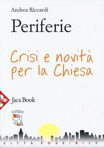 Libro Periferie. Crisi e novità per la Chiesa Andrea Riccardi