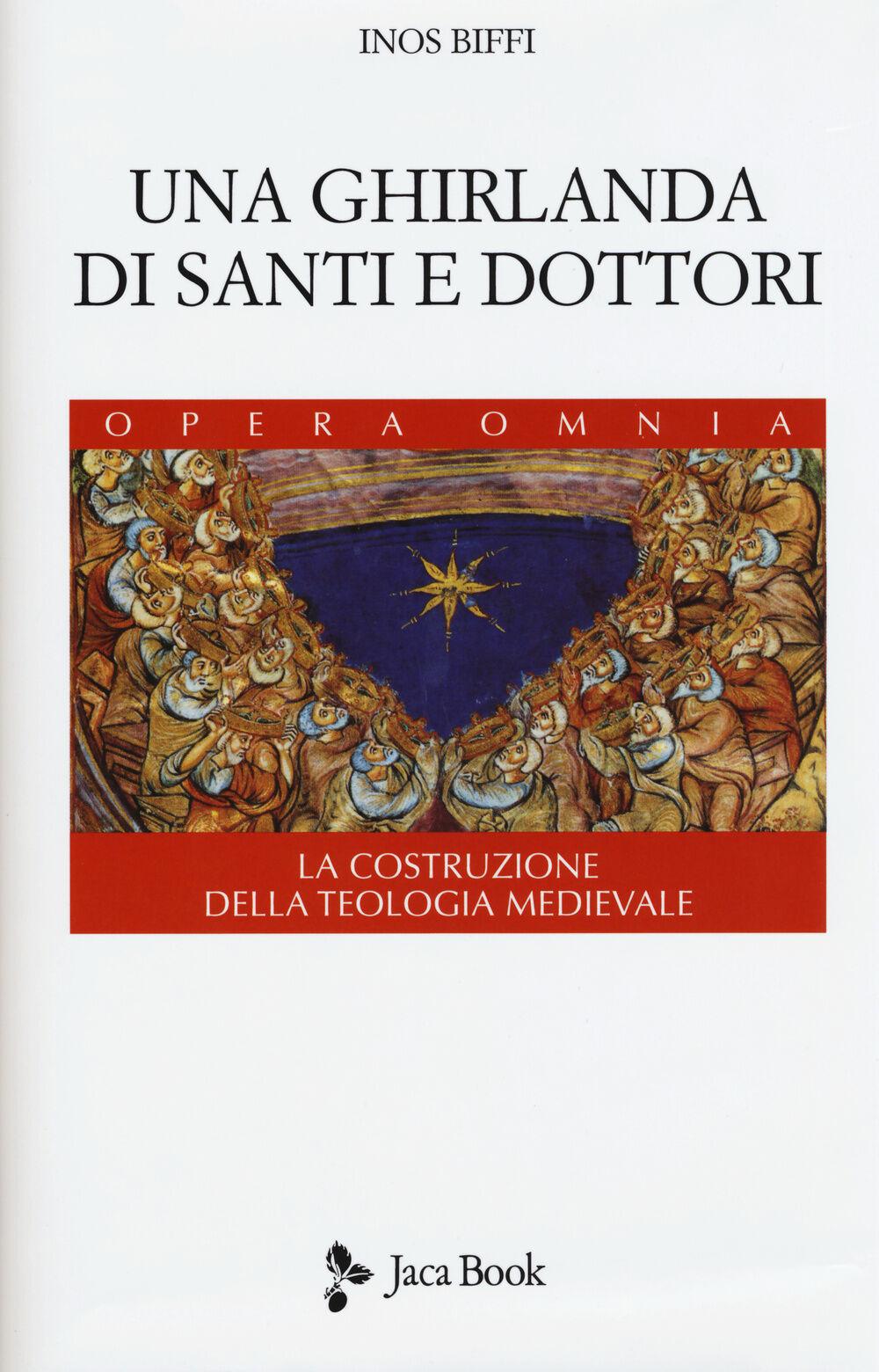 Una ghirlanda di santi e dottori. Raccolta di frammenti. La costruzione della teologia medievale