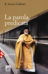 Foto Cover di La parola predicata. Omelie da archimandrita e interventi vari, Libro di Enrico Galbiati, edito da Jaca Book