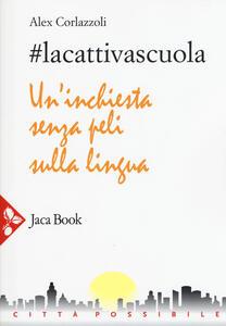 #lacattivascuola. Un'inchiesta senza peli sulla lingua - Alex Corlazzoli - copertina