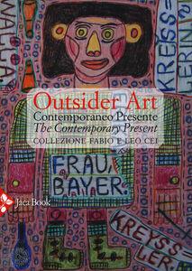 Libro Outsider art. Contemporaneo presente. Collezione Fabio e Leo Cei. Ediz. italiana e inglese