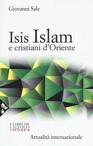 Foto Cover di Isis, Islam e cristiani d'Oriente, Libro di Giovanni Sale, edito da Jaca Book