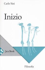Foto Cover di Inizio, Libro di Carlo Sini, edito da Jaca Book
