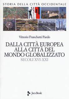Storia della città occidentale. Vol. 2: Dalla città europea alla città del mondo globalizzato. Secoli XVI-XXI..pdf