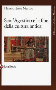 Foto Cover di Sant'Agostino e la fine della cultura antica, Libro di Henri-Irénée Marrou, edito da Jaca Book