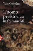 Libro L' uomo preistorico in frammenti Yves Coppens