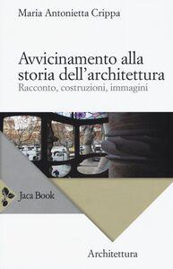 Foto Cover di Avvicinamento alla storia dell'architettura. Racconto, costruzioni, immagini, Libro di M. Antonietta Crippa, edito da Jaca Book