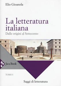 Libro La letteratura italiana. Vol. 1: Dalle origini al Settecento. Elio Gioanola