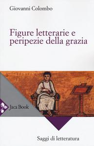 Libro Figure letterarie e peripezie della grazia Giovanni Colombo