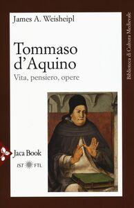 Foto Cover di Tommaso d'Aquino. Vita, pensiero, opere, Libro di James A. Weisheipl, edito da Jaca Book