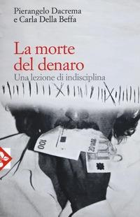 La La morte del denaro. Una lezione di disciplina - Dacrema Pierangelo Della Beffa Carla - wuz.it