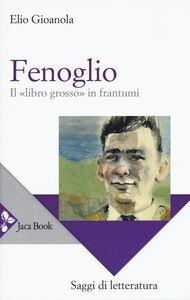 Libro Fenoglio. Il «libro grosso» in frantumi Elio Gioanola