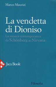 La vendetta di Dioniso. La musica contemporanea da Schönberg ai Nirvana
