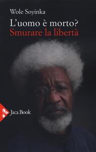 Libro L' uomo è morto? Smurare la libertà Wole Soyinka