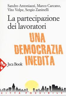 La partecipazione dei lavoratori. Una democrazia inedita.pdf