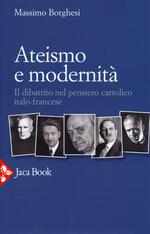 Ateismo e modernità. Il dibattito nel pensiero cattolico italo-francese