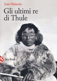 Gli Gli ultimi re di Thule. Con gli esquimesi del Polo di fronte al loro destino - Malaurie, Jean - wuz.it
