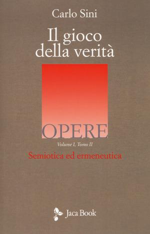 Il gioco della verità. Semiotica ed ermeneutica. Vol. 1\2