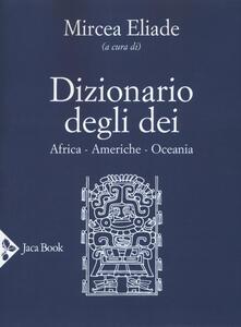 Voluntariadobaleares2014.es Dizionario degli dei. Africa, Americhe, Oceania Image