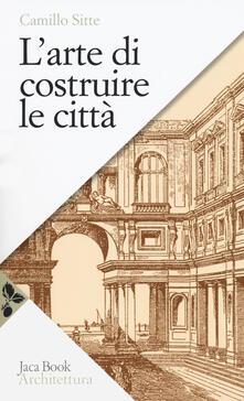 L arte di costruire le città. Lurbanistica secondo i suoi fondamenti artistici.pdf