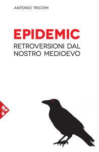 Libro Epidemic. Retroversioni dal nostro medioevo Antonio Tricomi