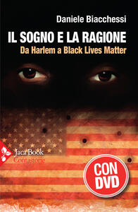 Libro Il sogno e la ragione. Da Harlem a Black Lives Matter. Con DVD video Daniele Biacchessi