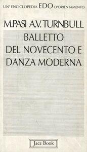 Foto Cover di Balletto del Novecento e danza moderna, Libro di Mario Pasi,Ann V. Turnbull, edito da Jaca Book