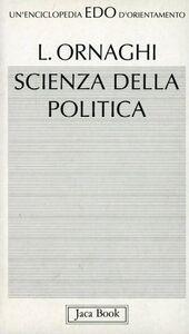 Foto Cover di Scienza della politica, Libro di Lorenzo Ornaghi, edito da Jaca Book