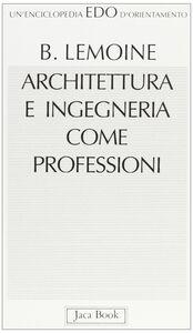 Libro Architettura e ingegneria come professioni Bertrand Lemoine