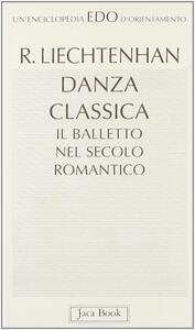 Danza classica. Il balletto nel secolo romantico