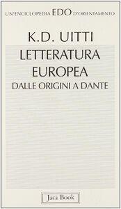 Libro Letteratura europea dalle origini a Dante Karl D. Uitti