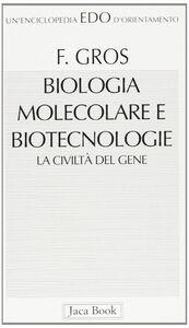 Libro Biologia molecolare e biotecnologia. La civiltà del gene François Gros