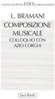 Composizione musicale. Conversazione con Azio Corghi