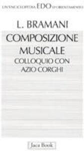 Libro Composizione musicale. Conversazione con Azio Corghi Lidia Bramani , Azio Corghi