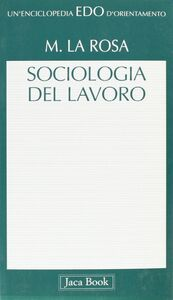 Foto Cover di Sociologia del lavoro, Libro di Michele La Rosa, edito da Jaca Book