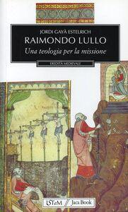 Foto Cover di Raimondo Lullo. Una teologia per la missione, Libro di Jordi Gayà Estelrich, edito da Jaca Book