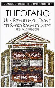 Libro Theofano. Una bizantina sul trono del sacro romano impero Réginald Grégoire