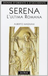 Libro Serena. L'ultima romana Alberto Magnani
