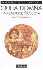 Libro Giulia Domna. Imperatrice filosofa Alberto Magnani