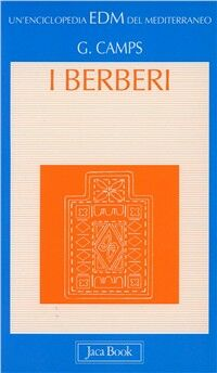 I berberi. Dalle rive del Mediterraneo ai confini meridionali del Sahara