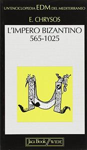Libro L' impero bizantino. Dalla morte di Giustiniano I alla morte di Basilio II (565-1025) Evangelos Chrysos
